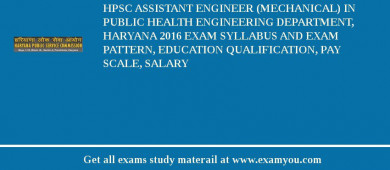 HPSC Assistant Engineer (Mechanical) in Public Health Engineering Department, Haryana 2017 Exam Syllabus And Exam Pattern, Education Qualification, Pay scale, Salary