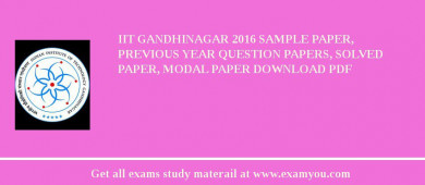 IIT Gandhinagar 2018 Sample Paper, Previous Year Question Papers, Solved Paper, Modal Paper Download PDF