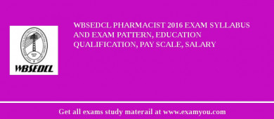 WBSEDCL Pharmacist 2018 Exam Syllabus And Exam Pattern, Education Qualification, Pay scale, Salary