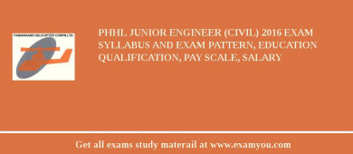 PHHL Junior Engineer (Civil) 2017 Exam Syllabus And Exam Pattern, Education Qualification, Pay scale, Salary