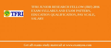 TFRI Junior Research Fellow (JRF) 2018 Exam Syllabus And Exam Pattern, Education Qualification, Pay scale, Salary