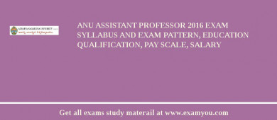 ANU Assistant Professor 2017 Exam Syllabus And Exam Pattern, Education Qualification, Pay scale, Salary