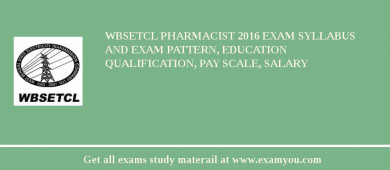 WBSETCL Pharmacist 2016 Exam Syllabus And Exam Pattern, Education Qualification, Pay scale, Salary