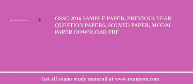 OSSC 2017 Sample Paper, Previous Year Question Papers, Solved Paper, Modal Paper Download PDF