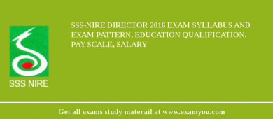 SSS-NIRE Director 2016 Exam Syllabus And Exam Pattern, Education Qualification, Pay scale, Salary