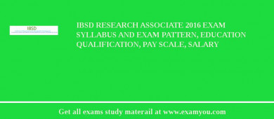 IBSD Research Associate 2017 Exam Syllabus And Exam Pattern, Education Qualification, Pay scale, Salary