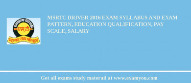 MSRTC Driver 2018 Exam Syllabus And Exam Pattern, Education Qualification, Pay scale, Salary