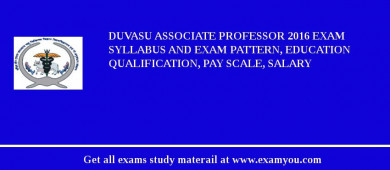 DUVASU Associate Professor 2017 Exam Syllabus And Exam Pattern, Education Qualification, Pay scale, Salary