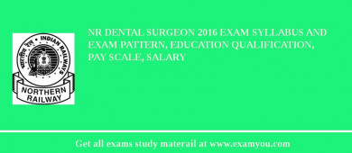 NR Dental Surgeon 2018 Exam Syllabus And Exam Pattern, Education Qualification, Pay scale, Salary