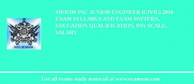 Sikkim PSC Junior Engineer (Civil) 2016 Exam Syllabus And Exam Pattern, Education Qualification, Pay scale, Salary