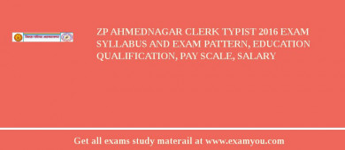 ZP Ahmednagar Clerk Typist 2017 Exam Syllabus And Exam Pattern, Education Qualification, Pay scale, Salary