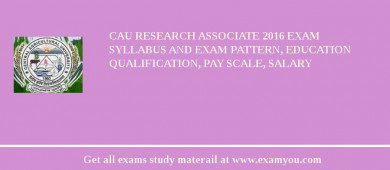 CAU Research Associate 2017 Exam Syllabus And Exam Pattern, Education Qualification, Pay scale, Salary