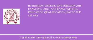 IIT Bombay Visiting ENT Surgeon 2018 Exam Syllabus And Exam Pattern, Education Qualification, Pay scale, Salary