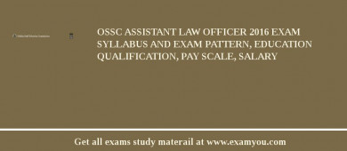 OSSC Assistant Law Officer 2016 Exam Syllabus And Exam Pattern, Education Qualification, Pay scale, Salary