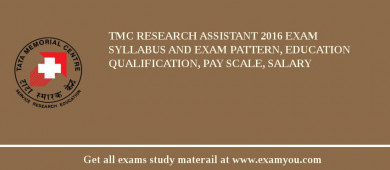 TMC Research Assistant 2016 Exam Syllabus And Exam Pattern, Education Qualification, Pay scale, Salary