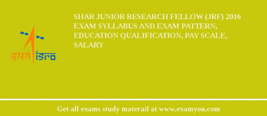 SHAR Junior Research Fellow (JRF) 2016 Exam Syllabus And Exam Pattern, Education Qualification, Pay scale, Salary