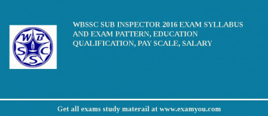 WBSSC Sub Inspector 2016 Exam Syllabus And Exam Pattern, Education Qualification, Pay scale, Salary