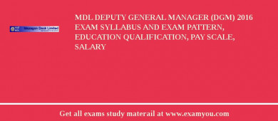 MDL Deputy General Manager (DGM) 2016 Exam Syllabus And Exam Pattern, Education Qualification, Pay scale, Salary