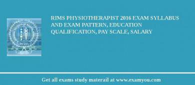 RIMS Physiotherapist 2018 Exam Syllabus And Exam Pattern, Education Qualification, Pay scale, Salary