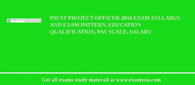 PSCST Project Officer 2018 Exam Syllabus And Exam Pattern, Education Qualification, Pay scale, Salary