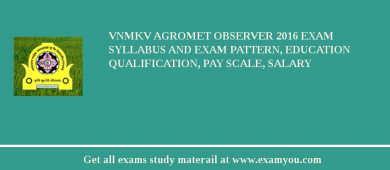 VNMKV Agromet Observer 2017 Exam Syllabus And Exam Pattern, Education Qualification, Pay scale, Salary