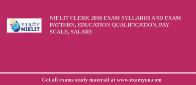 NIELIT Clerk 2018 Exam Syllabus And Exam Pattern, Education Qualification, Pay scale, Salary