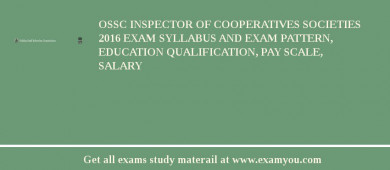 OSSC Inspector of Cooperatives Societies 2016 Exam Syllabus And Exam Pattern, Education Qualification, Pay scale, Salary