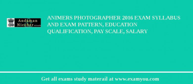 ANIMERS Photographer 2017 Exam Syllabus And Exam Pattern, Education Qualification, Pay scale, Salary