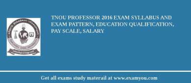 TNOU Professor 2017 Exam Syllabus And Exam Pattern, Education Qualification, Pay scale, Salary