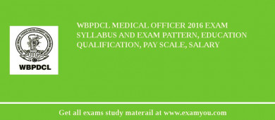 WBPDCL Medical Officer 2018 Exam Syllabus And Exam Pattern, Education Qualification, Pay scale, Salary