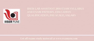IISER (Indian Institute of Science Education and Research Pune (IISER)) Lab Assistant 2017 Exam Syllabus And Exam Pattern, Education Qualification, Pay scale, Salary