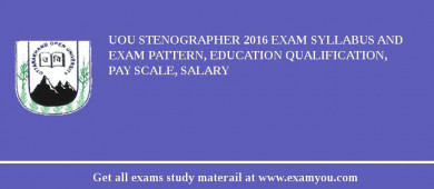 UOU Stenographer 2016 Exam Syllabus And Exam Pattern, Education Qualification, Pay scale, Salary