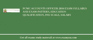 PCMC Accounts Officer 2017 Exam Syllabus And Exam Pattern, Education Qualification, Pay scale, Salary