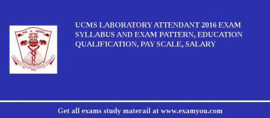 UCMS Laboratory Attendant 2017 Exam Syllabus And Exam Pattern, Education Qualification, Pay scale, Salary