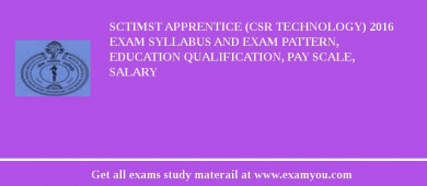 SCTIMST Apprentice (CSR Technology) 2018 Exam Syllabus And Exam Pattern, Education Qualification, Pay scale, Salary