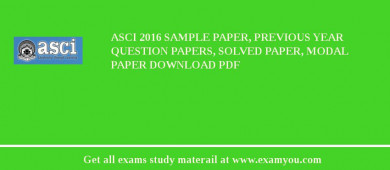 ASCI 2017 Sample Paper, Previous Year Question Papers, Solved Paper, Modal Paper Download PDF