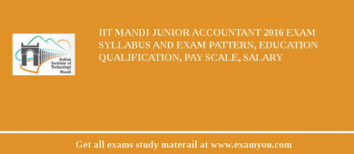 IIT Mandi Junior Accountant 2016 Exam Syllabus And Exam Pattern, Education Qualification, Pay scale, Salary