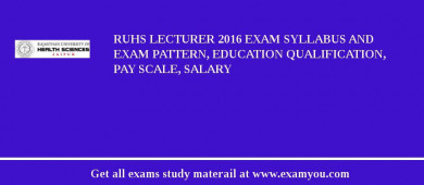 RUHS Lecturer 2017 Exam Syllabus And Exam Pattern, Education Qualification, Pay scale, Salary