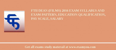 FTII Dean (Films) 2017 Exam Syllabus And Exam Pattern, Education Qualification, Pay scale, Salary