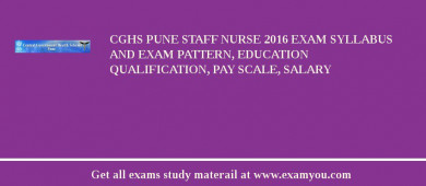 CGHS Pune Staff Nurse 2017 Exam Syllabus And Exam Pattern, Education Qualification, Pay scale, Salary