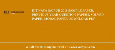 IIIT Naya Raipur 2017 Sample Paper, Previous Year Question Papers, Solved Paper, Modal Paper Download PDF