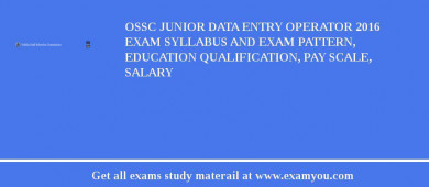 OSSC Junior Data Entry Operator 2017 Exam Syllabus And Exam Pattern, Education Qualification, Pay scale, Salary