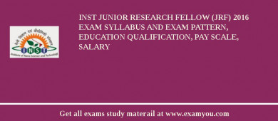 INST Junior Research Fellow (JRF) 2016 Exam Syllabus And Exam Pattern, Education Qualification, Pay scale, Salary