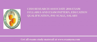 CISH Research Associate 2017 Exam Syllabus And Exam Pattern, Education Qualification, Pay scale, Salary