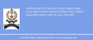 SVPNPA Multi Tasking Staff 2016 Exam Syllabus And Exam Pattern, Education Qualification, Pay scale, Salary