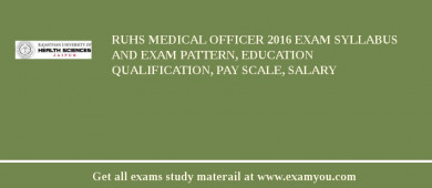 RUHS Medical Officer 2017 Exam Syllabus And Exam Pattern, Education Qualification, Pay scale, Salary