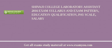Shivaji College Laboratory Assistant 2017 Exam Syllabus And Exam Pattern, Education Qualification, Pay scale, Salary