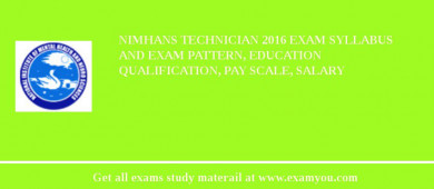 NIMHANS Technician 2016 Exam Syllabus And Exam Pattern, Education Qualification, Pay scale, Salary
