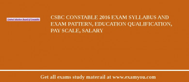 CSBC Constable 2017 Exam Syllabus And Exam Pattern, Education Qualification, Pay scale, Salary