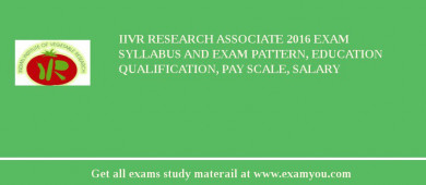 IIVR Research Associate 2017 Exam Syllabus And Exam Pattern, Education Qualification, Pay scale, Salary
